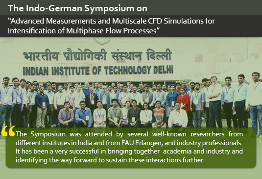 The Symposium was attended by several well-known researchers from different institutes in India and from FAU Erlangen, and industry professionals. It has been a [sic] very successful in bringing together academia and industry and identifying the way forward to sustain these interactions further.